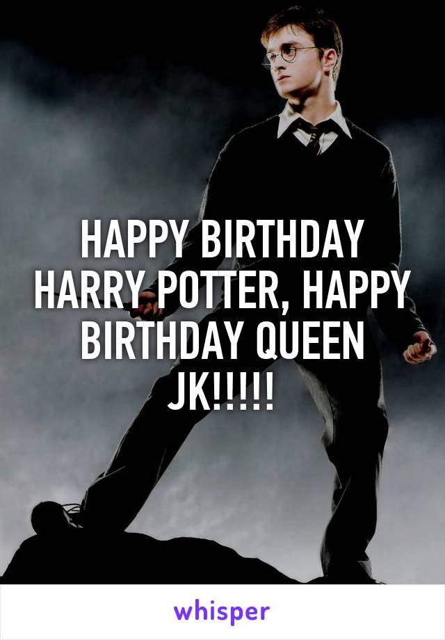 HAPPY BIRTHDAY HARRY POTTER, HAPPY BIRTHDAY QUEEN JK!!!!!