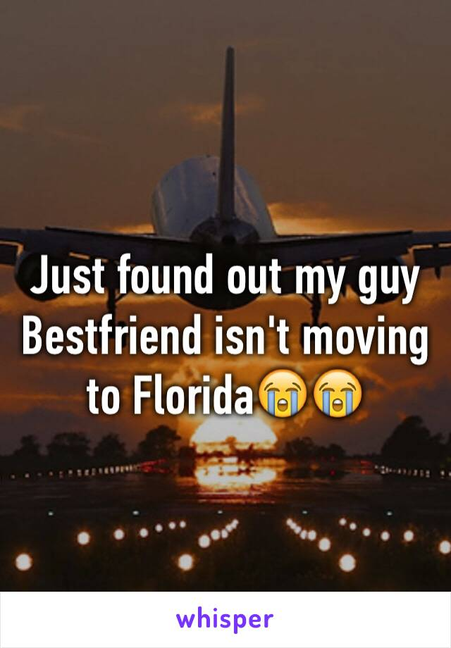 Just found out my guy Bestfriend isn't moving to Florida😭😭