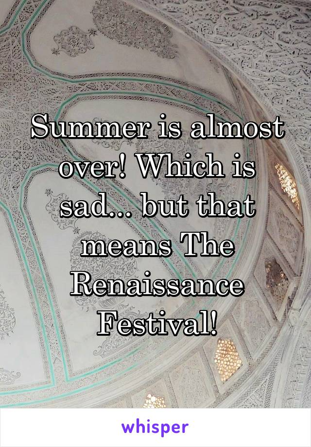Summer is almost over! Which is sad... but that means The Renaissance Festival!