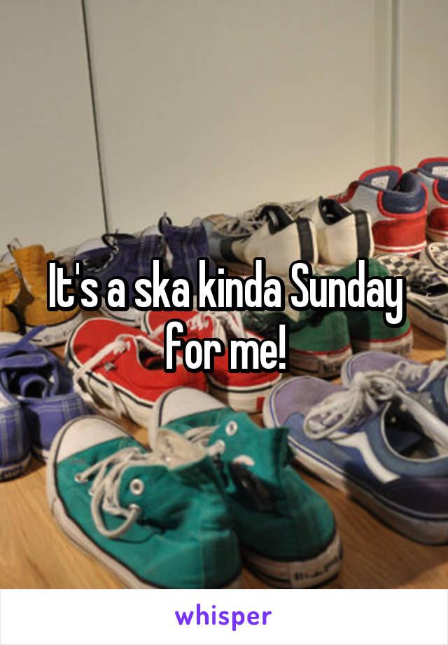 It's a ska kinda Sunday for me!