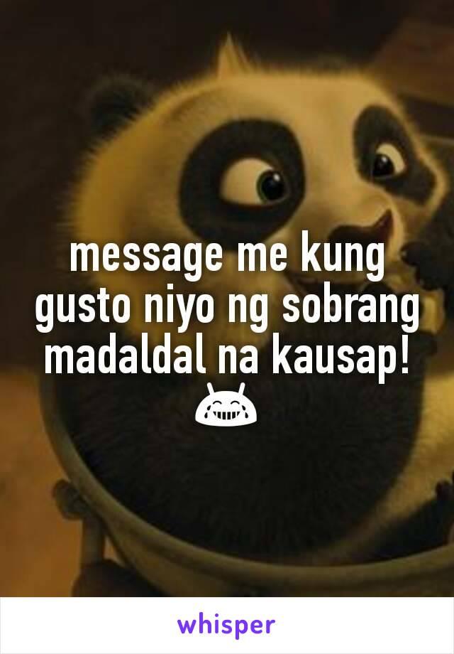 message me kung gusto niyo ng sobrang madaldal na kausap! 😂