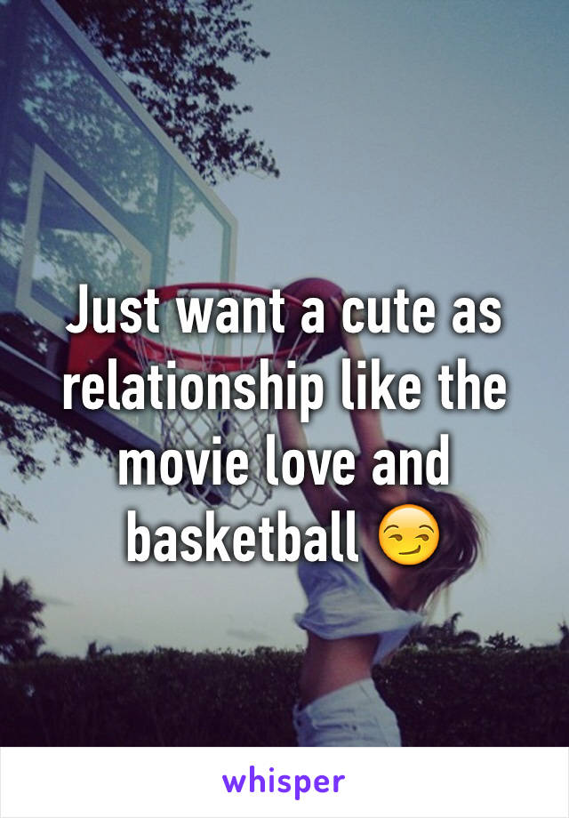 Just want a cute as relationship like the movie love and basketball 😏