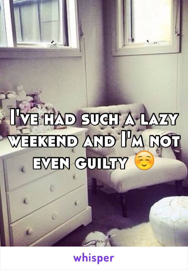 I've had such a lazy weekend and I'm not even guilty ☺️