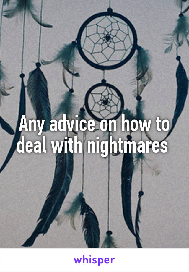 Any advice on how to deal with nightmares