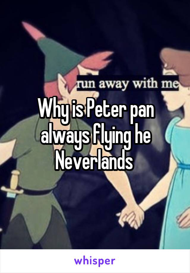 Why is Peter pan always flying he Neverlands