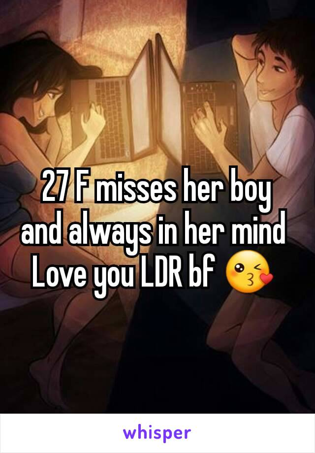 27 F misses her boy and always in her mind  Love you LDR bf 😘