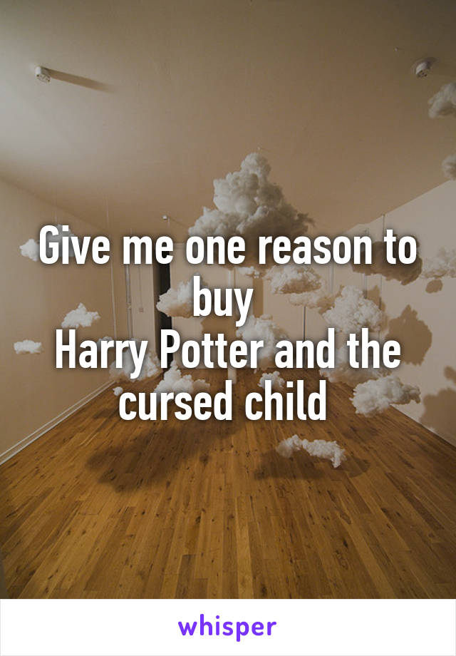 Give me one reason to buy  Harry Potter and the cursed child