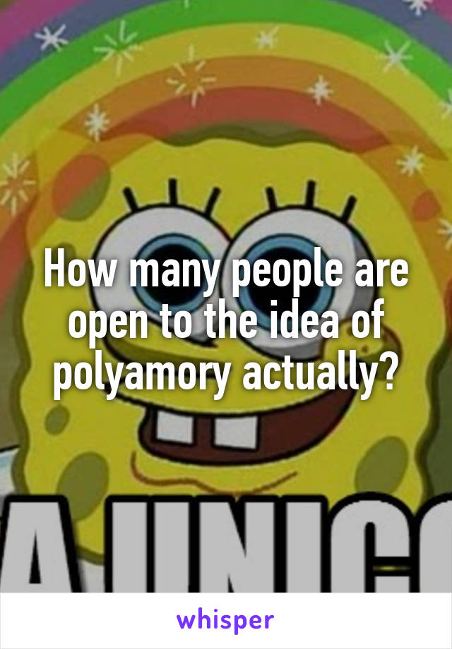 How many people are open to the idea of polyamory actually?