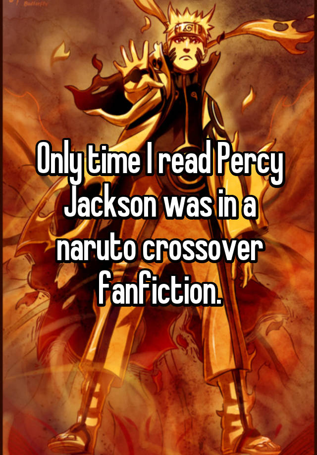Only time I read Percy Jackson was in a naruto crossover