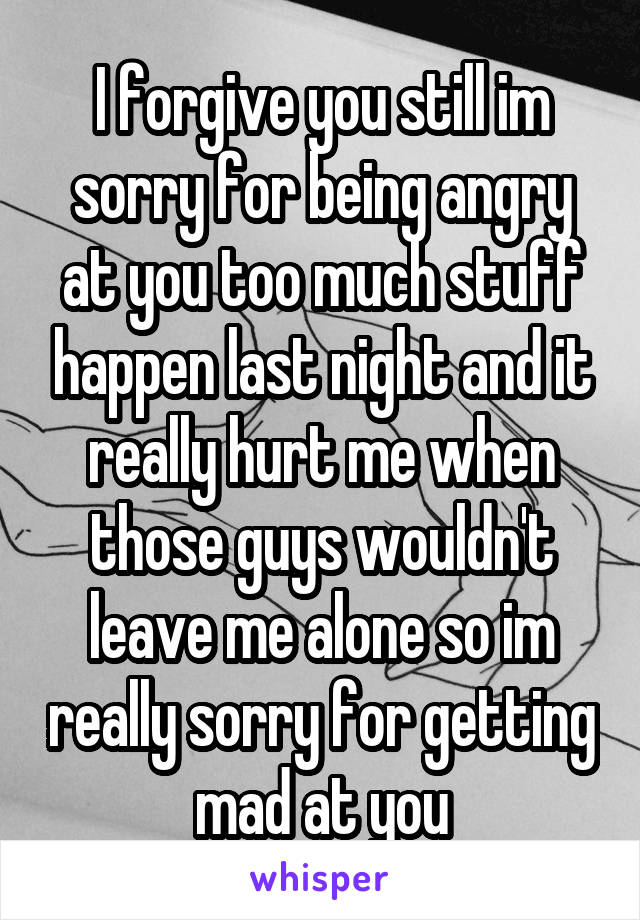 Forgive Me For Being Mad