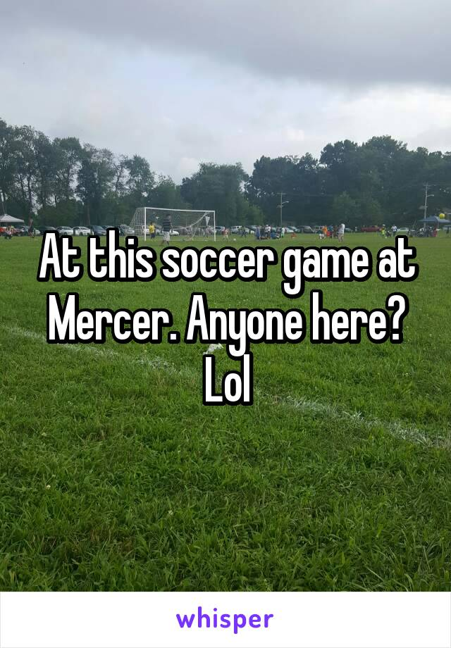 At this soccer game at Mercer. Anyone here? Lol