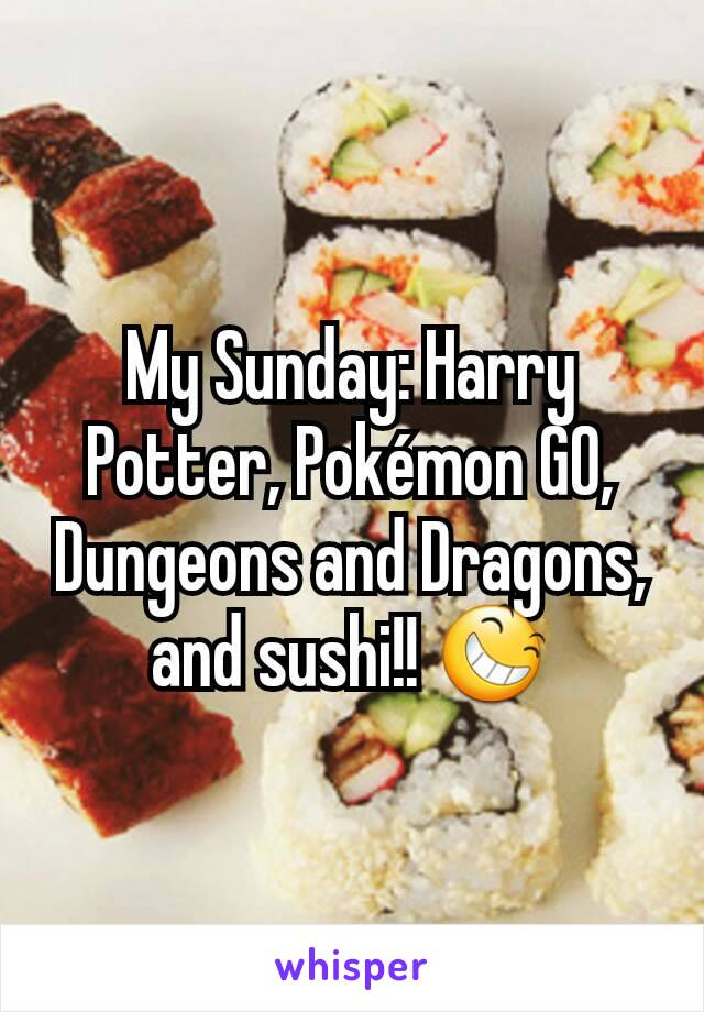 My Sunday: Harry Potter, Pokémon GO, Dungeons and Dragons, and sushi!! 😆