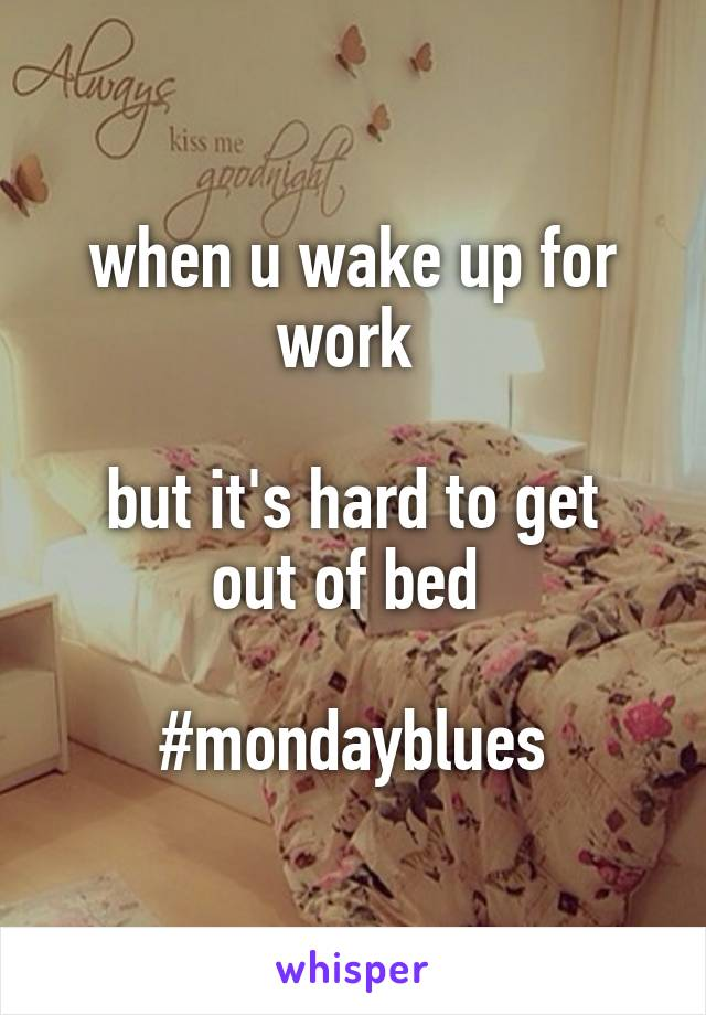 when u wake up for work   but it's hard to get out of bed   #mondayblues