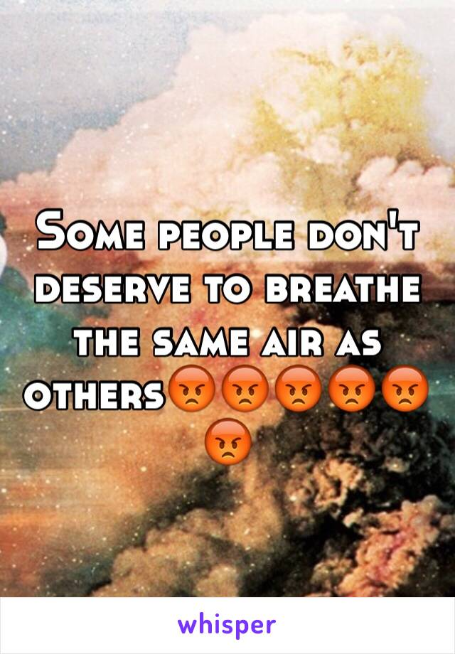 Some people don't deserve to breathe the same air as others😡😡😡😡😡😡