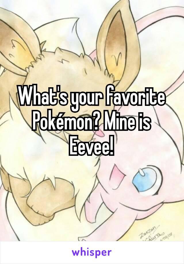 What's your favorite Pokémon? Mine is Eevee!
