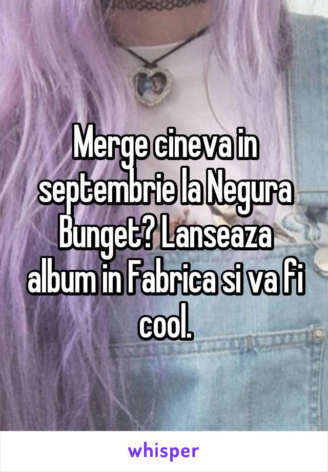 Merge cineva in septembrie la Negura Bunget? Lanseaza album in Fabrica si va fi cool.