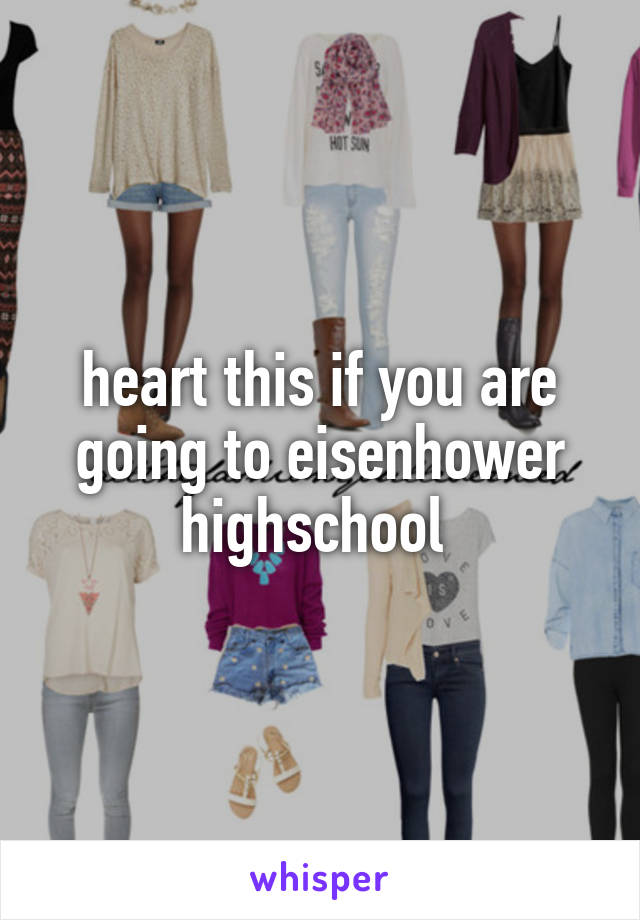 heart this if you are going to eisenhower highschool