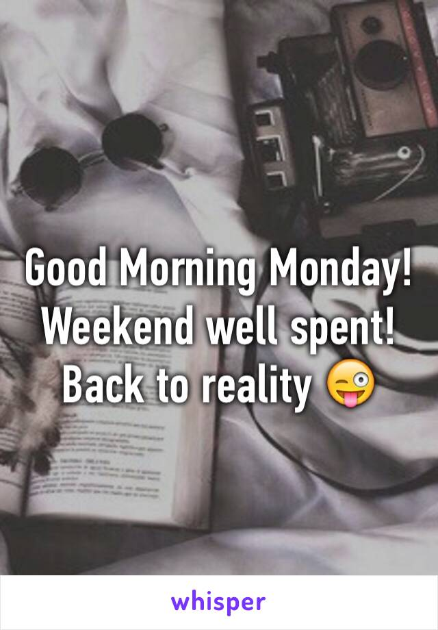 Good Morning Monday! Weekend well spent! Back to reality 😜