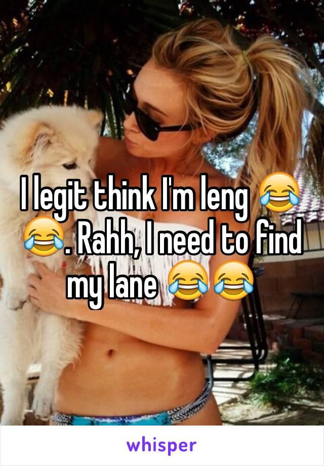 I legit think I'm leng 😂😂. Rahh, I need to find my lane 😂😂