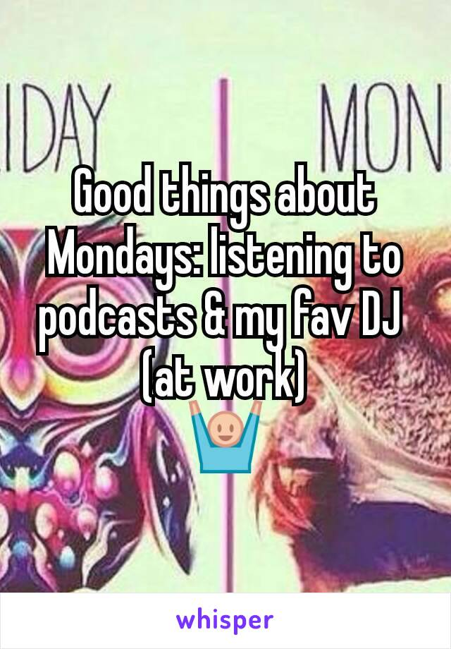 Good things about Mondays: listening to podcasts & my fav DJ  (at work) 🙌
