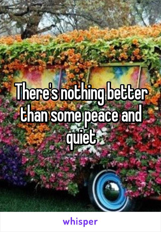 There's nothing better than some peace and quiet
