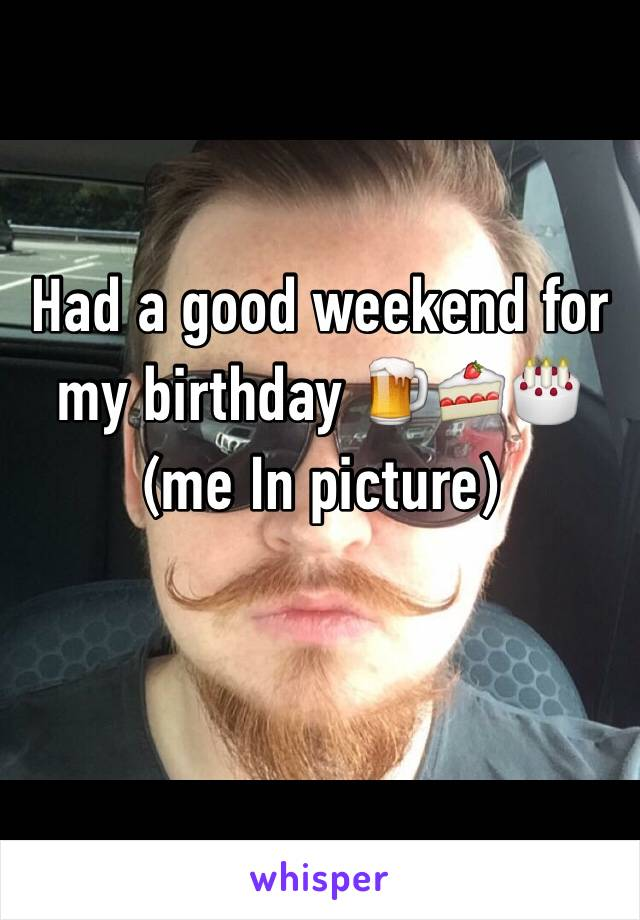 Had a good weekend for my birthday 🍺🍰🎂 (me In picture)
