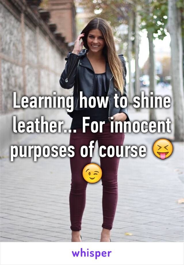 Learning how to shine leather... For innocent purposes of course 😝😉