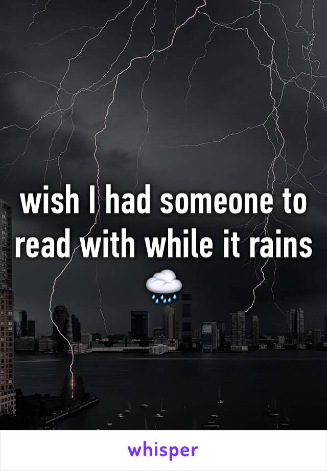 wish I had someone to read with while it rains 🌧