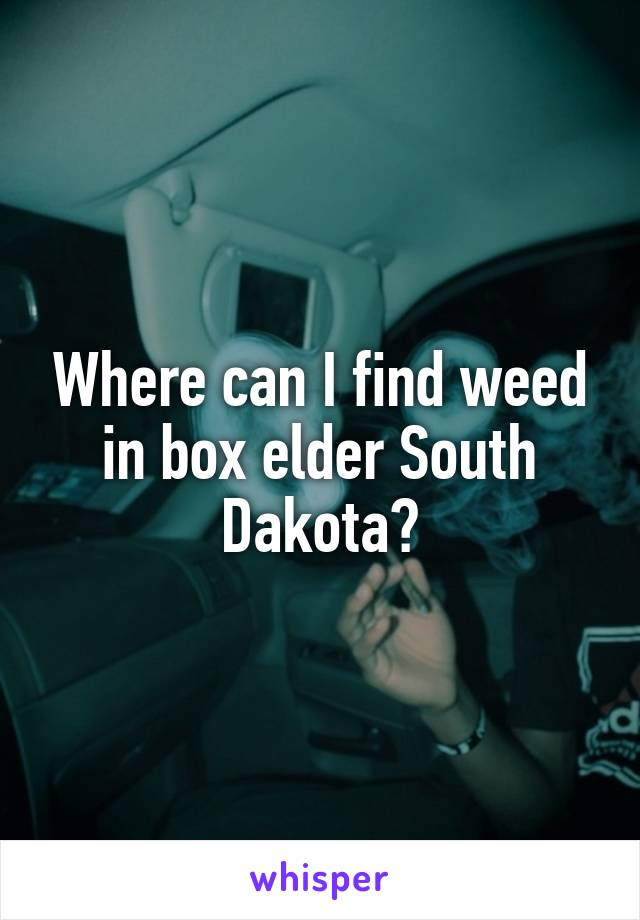 Where can I find weed in box elder South Dakota?
