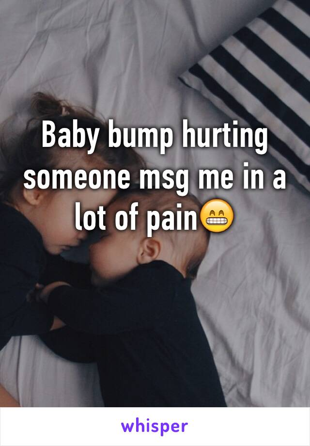 Baby bump hurting someone msg me in a lot of pain😁