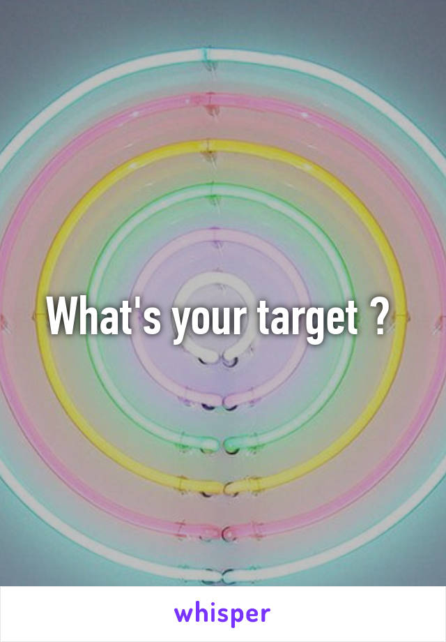 What's your target ?