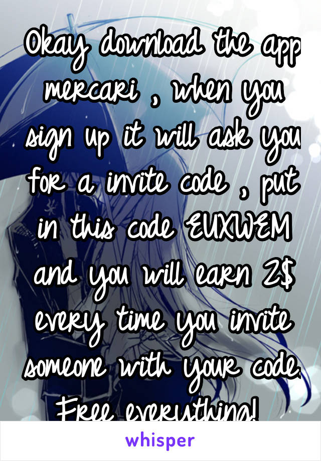 Okay download the app mercari , when you sign up it will ask you for a invite code , put in this code EUXWEM and you will earn 2$ every time you invite someone with your code. Free everything!