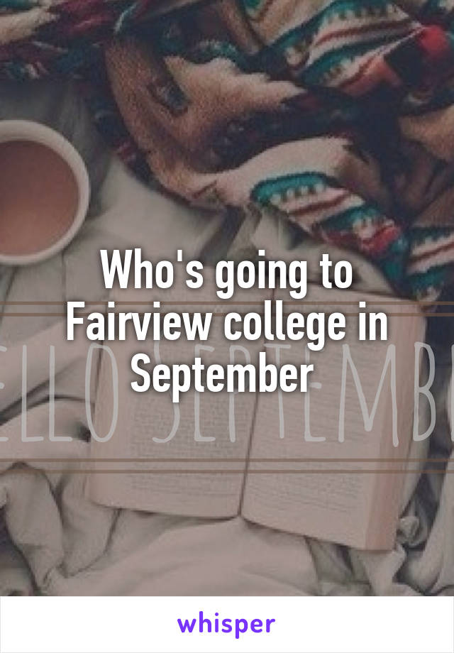 Who's going to Fairview college in September