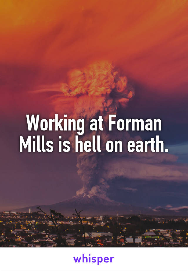 Working at Forman Mills is hell on earth.