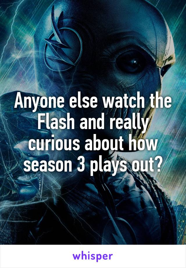 Anyone else watch the Flash and really curious about how season 3 plays out?