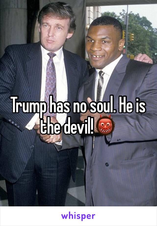 Trump has no soul. He is the devil!👹