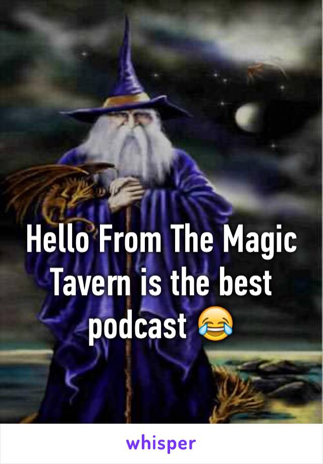 Hello From The Magic Tavern is the best podcast 😂