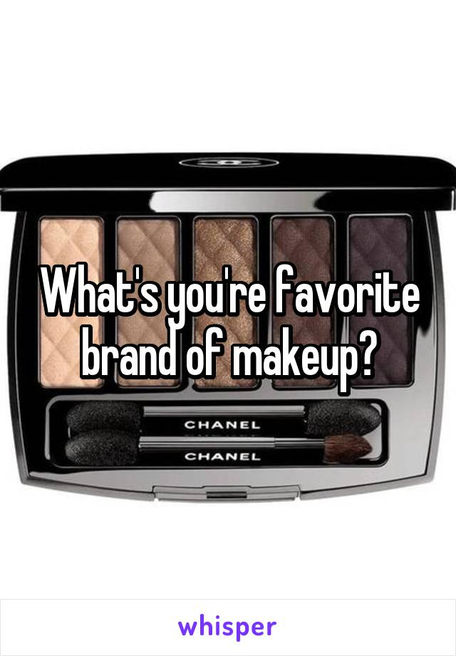 What's you're favorite brand of makeup?