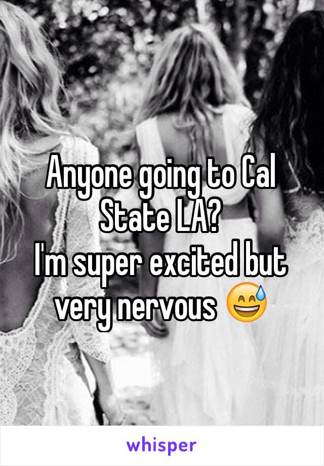 Anyone going to Cal State LA? I'm super excited but very nervous 😅