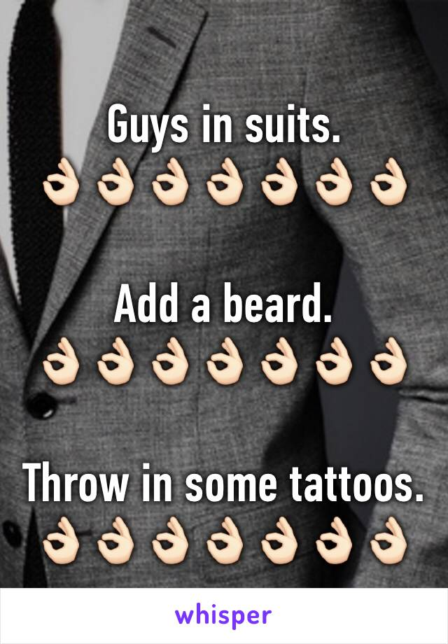 Guys in suits. 👌🏻👌🏻👌🏻👌🏻👌🏻👌🏻👌🏻  Add a beard. 👌🏻👌🏻👌🏻👌🏻👌🏻👌🏻👌🏻  Throw in some tattoos. 👌🏻👌🏻👌🏻👌🏻👌🏻👌🏻👌🏻