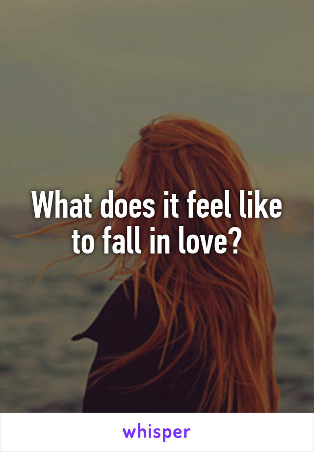 What does it feel like to fall in love?