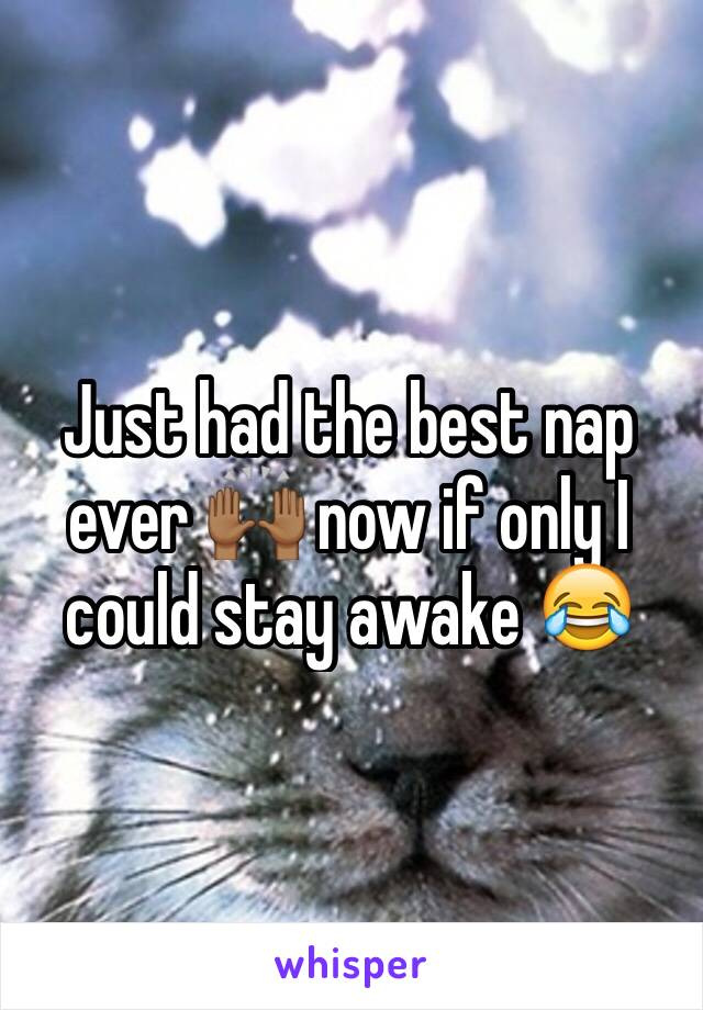 Just had the best nap ever 🙌🏾 now if only I could stay awake 😂