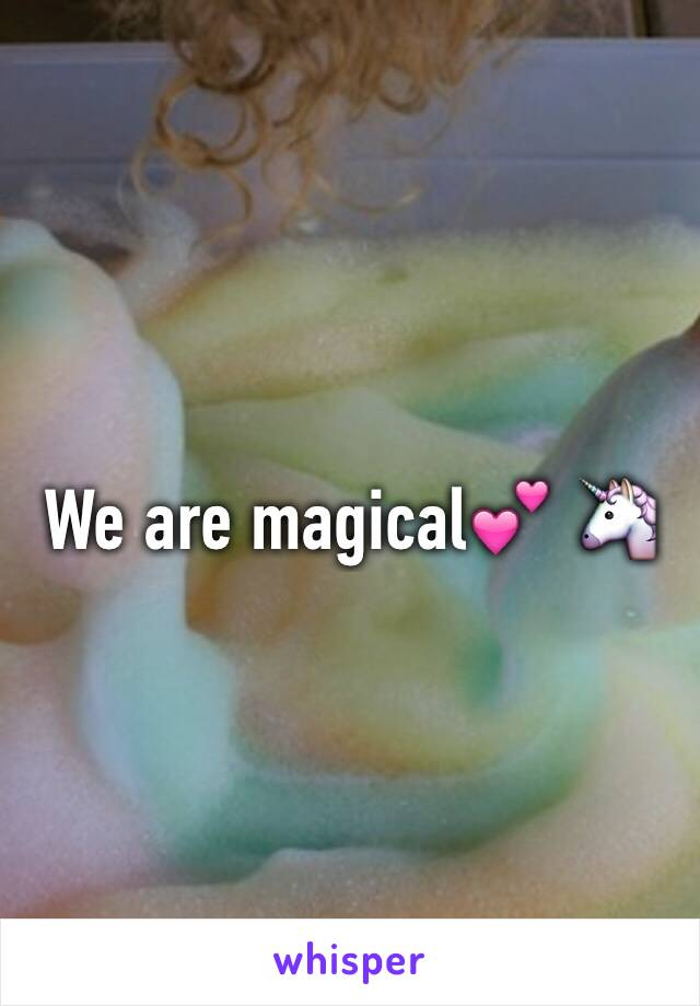 We are magical💕 🦄