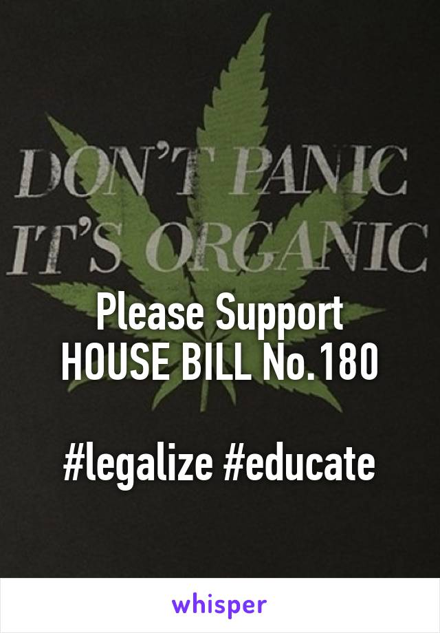 Please Support HOUSE BILL No.180  #legalize #educate