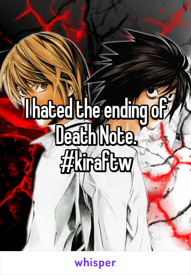 I hated the ending of Death Note. #kiraftw