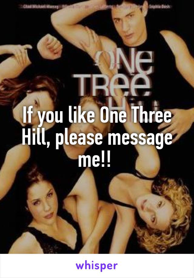 If you like One Three Hill, please message me!!