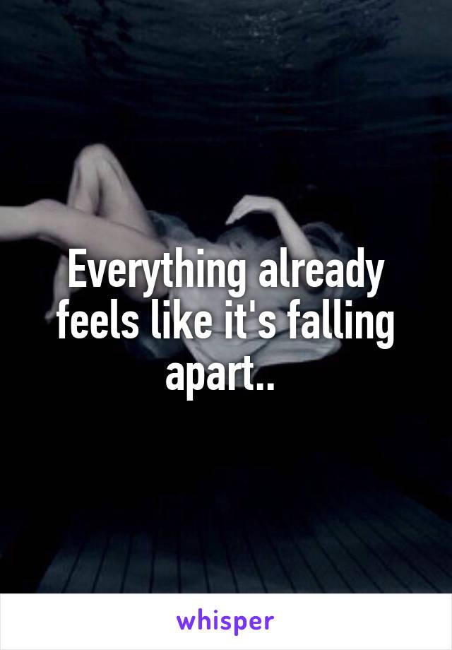 Everything already feels like it's falling apart..