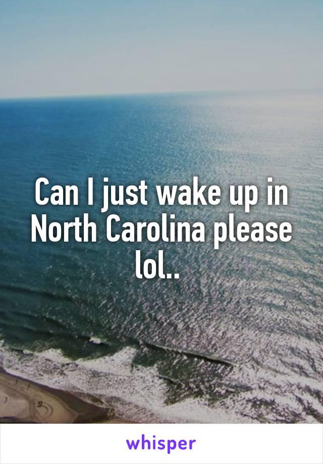 Can I just wake up in North Carolina please lol..