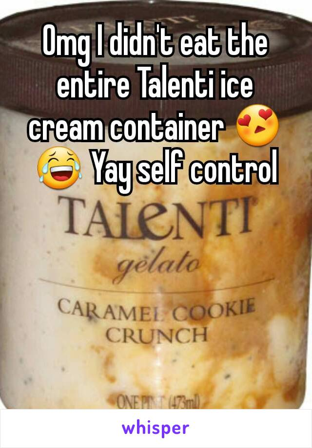 Omg I didn't eat the entire Talenti ice cream container 😍😂 Yay self control