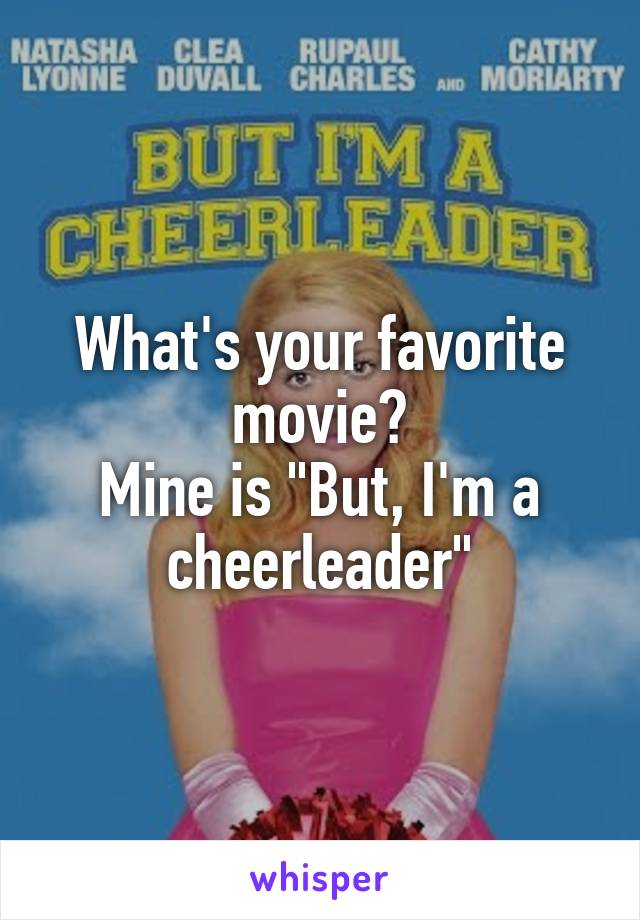 """What's your favorite movie? Mine is """"But, I'm a cheerleader"""""""